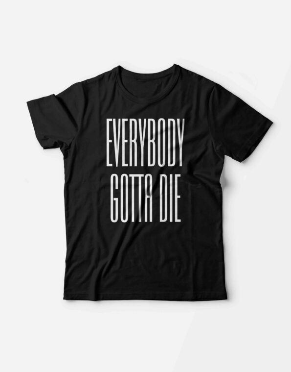 Футболка «EVERYBODY GOTTA DIE»
